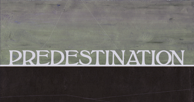 An Exceedingly Brief Primer on Predestination ... Predestination