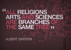 all religions art and sciences are branches of the same tree