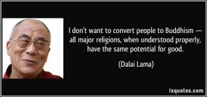 quote-i-don-t-want-to-convert-people-to-buddhism-all-major-religions-when-understood-properly-have-dalai-lama-222482